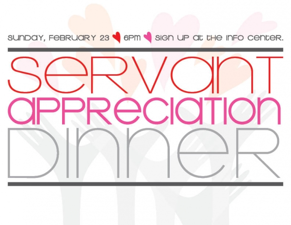 Servant Appreciation Dinner, February 23, to honor all our faithful volunteers!