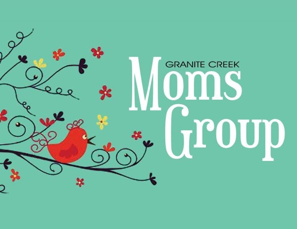 GRANITE CREEK MOMS GROUP 1st and 3rd Thursday mornings - Join us!