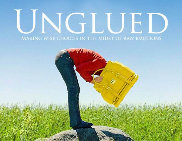 Unglued - Making Wise Choices in the Midst of Raw Emotions